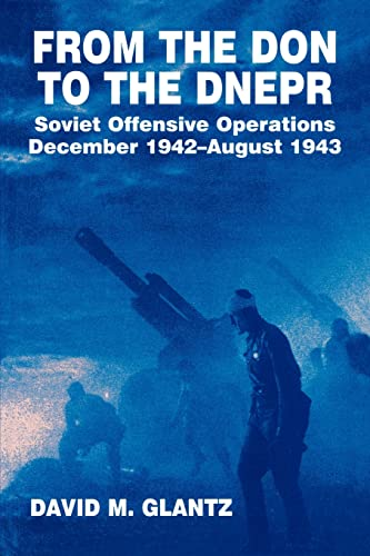 9780714640648: From the Don to the Dnepr: Soviet Offensive Operations, December 1942-August 1943 (Soviet (Russian) Military Experience)