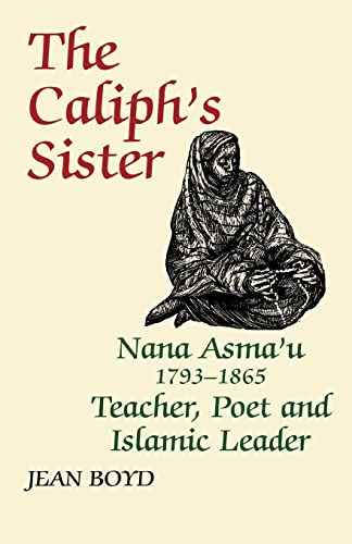 9780714640679: The Caliph's Sister: Nana Asma'u, 1793-1865, Teacher, Poet and Islamic Leader: Nana Asma'u, Teacher, Poet and Islamic Leader