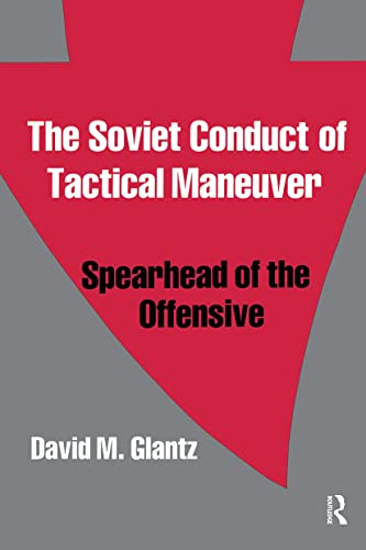 9780714640792: The Soviet Conduct of Tactical Maneuver: Spearhead of the Offensive (Soviet (Russian) Military Theory and Practice)