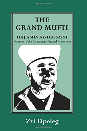 9780714641003: The Grand Mufti: Haj Amin al-Hussaini, Founder of the Palestinian National Movement