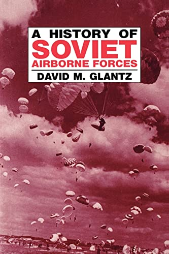 9780714641201: A History of Soviet Airborne Forces (Soviet (Russian) Military Theory and Practice)