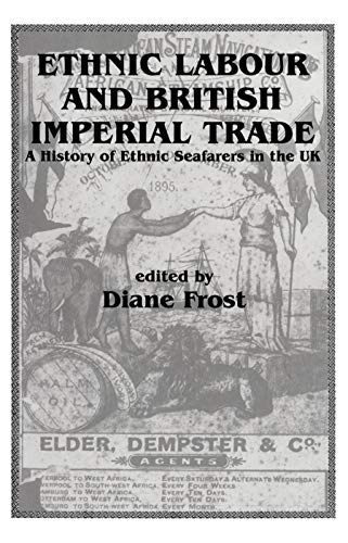9780714641850: Ethnic Labour and British Imperial Trade: A History of Ethnic Seafarers in the UK (Immigrants & Minorities)