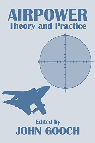 Airpower: Theory and Practice: Gooch, John (Editor)