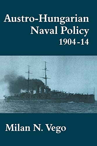 9780714642093: Austro-Hungarian Naval Policy, 1904-1914 (Cass Series: Naval Policy and History)