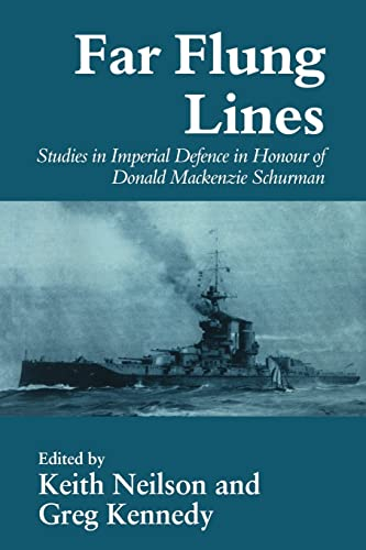 9780714642161: Far-flung Lines: Studies in Imperial Defence in Honour of Donald Mackenzie Schurman (Cass Series: Naval Policy and History)