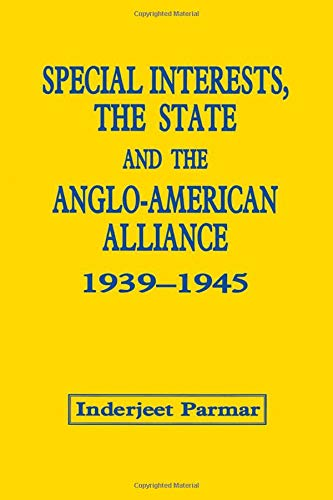 9780714642260: Special Interests, the State and the Anglo-American Alliance, 1939-1945