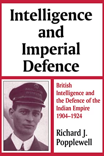 9780714642277: Intelligence and Imperial Defence: British Intelligence and the Defence of the Indian Empire 1904-1924 (Studies in Intelligence)