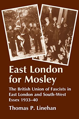9780714642680: East London for Mosley: The British Union of Fascists in East London and South-West Essex 1933-40
