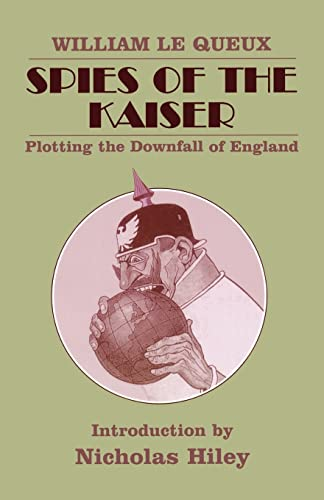 Spies of the Kaiser: Plotting the Downfall: Le Queux, William