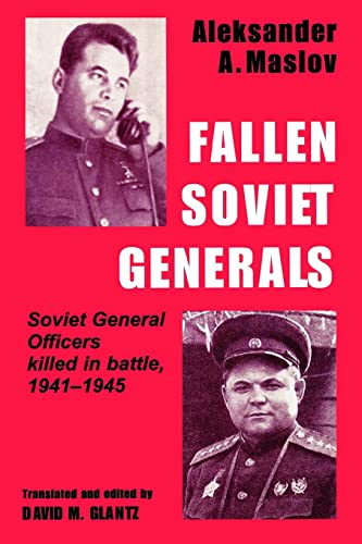 9780714643465: Fallen Soviet Generals: Soviet General Officers Killed in Battle, 1941-1945: Soviet General Officers Who Were Killed by Enemy Fire in the War Against ... (Soviet (Russian) Military Institutions)