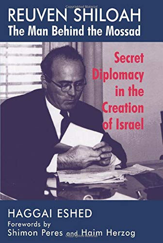 9780714643618: Reuven Shiloah - the Man Behind the Mossad: Secret Diplomacy in the Creation of Israel