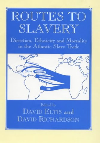 9780714643908: Routes to Slavery: Direction, Ethnicity and Mortality in the Transatlantic Slave Trade (Slave & Post-slave Societies & Cultures)