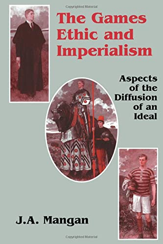 9780714643991: The Games Ethic and Imperialism: Aspects of the Diffusion of an Ideal (Sport in the Global Society)