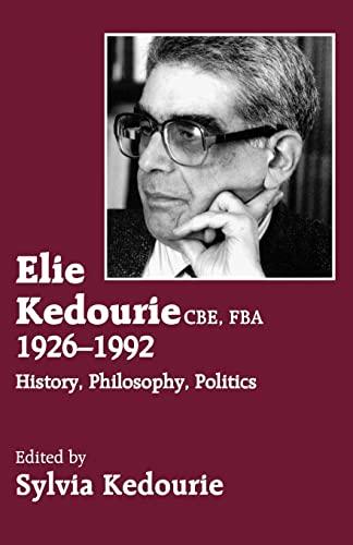 9780714644196: Elie Kedourie, CBE, FBA 1926-1992: History, Philosophy, Politics