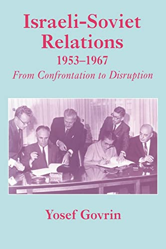 Israeli-Soviet Relations, 1953-1967: From Confrontation to Disruption: Yosef Govrin
