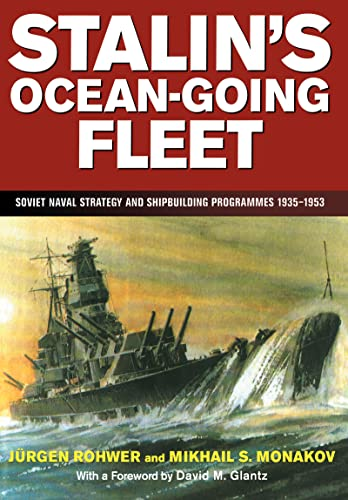 Stalin's Ocean-going Fleet: Soviet Naval Strategy and Shipbuilding Programs, 1935-53 (Naval Policy and History) (071464448X) by Rohwer, Jurgen