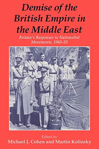 9780714644776: Demise of the British Empire in the Middle East: Britain's Responses to Nationalist Movements, 1943-55