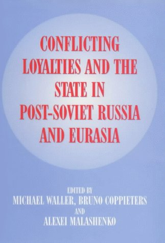 9780714644790: Conflicting Loyalties and the State in Post-Soviet Eurasia