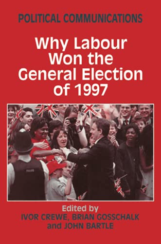 9780714644820: Political Communications: Why Labour Won the General Election of 1997