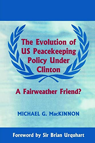 The Evolution of US Peacekeeping Policy under Clinton : A Fairweather Friend?: MacKinnon, Michael G...