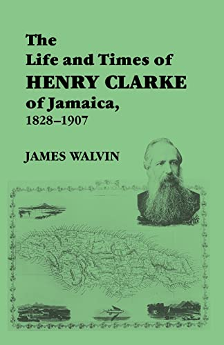 9780714645513: The Life and Times of Henry Clarke of Jamaica, 1828-1907