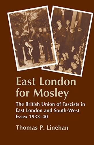 9780714645681: East London for Mosley: The British Union of Fascists in East London and South-West Essex 1933-40