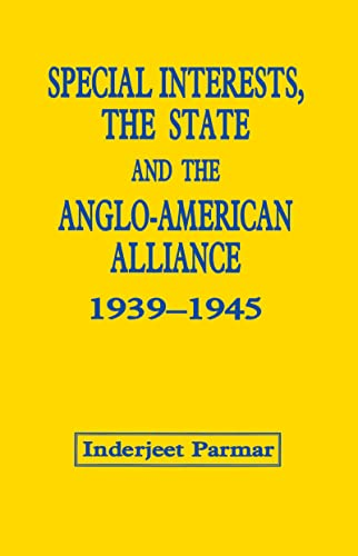 Special Interests, the State and the Anglo-American Alliance, 1939-1945: Inderjeet Parmar
