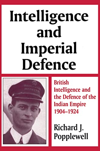 9780714645803: Intelligence and Imperial Defence: British Intelligence and the Defence of the Indian Empire 1904-1924 (Studies in Intelligence)