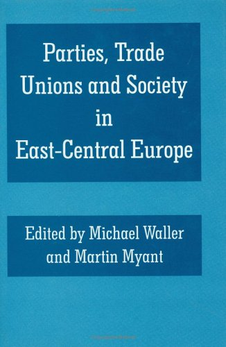 "Parties, Trade Unions and Society in East-Central Europe (Special Issue of the ""Journal of ..."