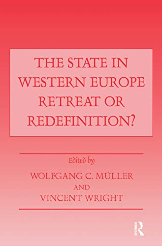 The State in Western Europe: Retreat or Redefinition?: Muller, Wolfgang C. (ed.); wright, Vincent (...