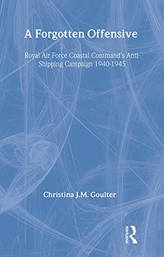 9780714646176: A Forgotten Offensive: Royal Air Force Coastal Command's Anti-Shipping Campaign 1940-1945 (Studies in Air Power)
