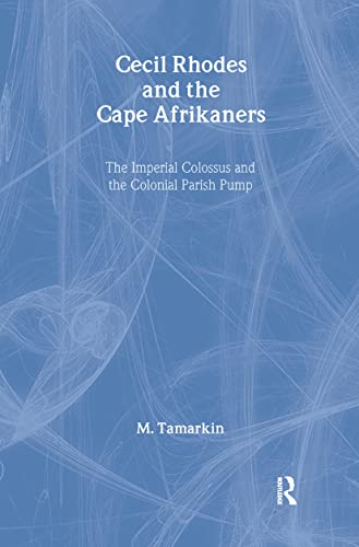 9780714646275: Cecil Rhodes and the Cape Afrikaners: The Imperial Colossus and the Colonial Parish Pump