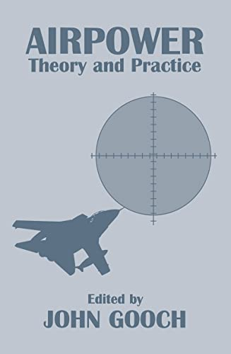 Airpower: Theory and Practice (Strategic Studies S.): Editor-John Gooch