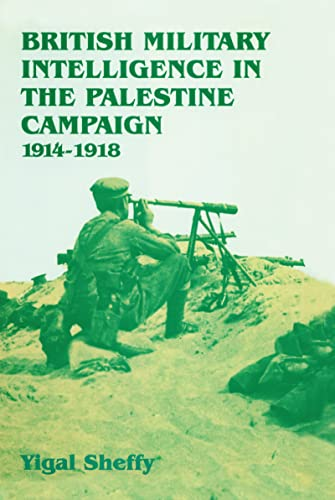British Miliatry Intelligence in the Palestine Campaign, 1914-1918