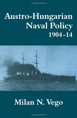 9780714646787: Austro-Hungarian Naval Policy, 1904-1914 (Cass Series: Naval Policy and History)
