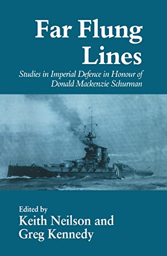9780714646831: Far-flung Lines: Studies in Imperial Defence in Honour of Donald Mackenzie Schurman (Cass Series: Naval Policy and History)