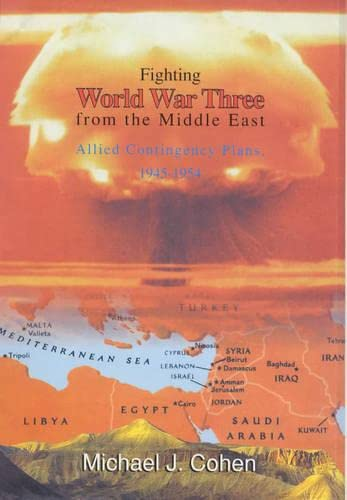 9780714647203: Fighting World War Three from the Middle East: Allied Contingency Plans, 1945-1954: Allied Contigency Plans, 1945-1954