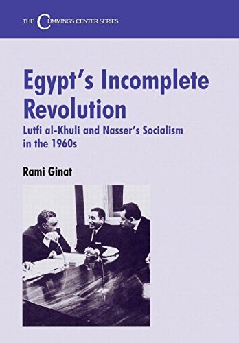 Egypt's Incomplete Revolution: Lutfi al-Khuli and Nasser's Socialism in the 1960s (Cummings...
