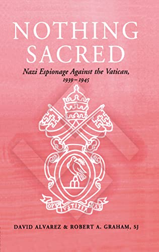 9780714647449: Nothing Sacred: Nazi Espionage Against the Vatican, 1939-1945 (Studies in Intelligence)