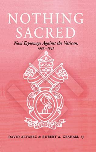 9780714647449: Nothing Sacred: Nazi Espionage Against the Vatican, 1939-1945 (Studies in Intelligence)