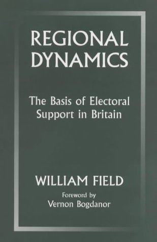 9780714647821: Regional Dynamics: The Basis of Electoral Support in Britain