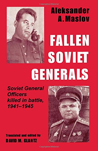 9780714647906: Fallen Soviet Generals: Soviet General Officers Killed in Battle, 1941-1945: Soviet General Officers Who Were Killed by Enemy Fire in the War Against ... (Soviet (Russian) Military Institutions)