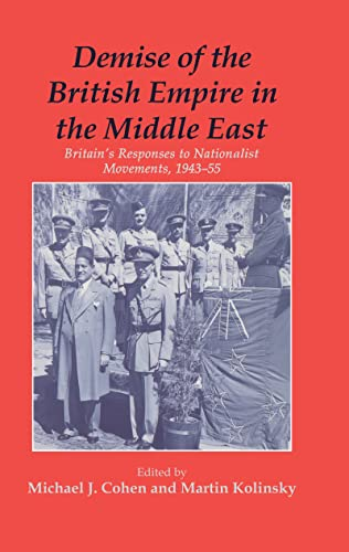 9780714648040: Demise of the British Empire in the Middle East: Britain's Responses to Nationalist Movements, 1943-55