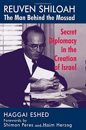 9780714648125: Reuven Shiloah - the Man Behind the Mossad: Secret Diplomacy in the Creation of Israel