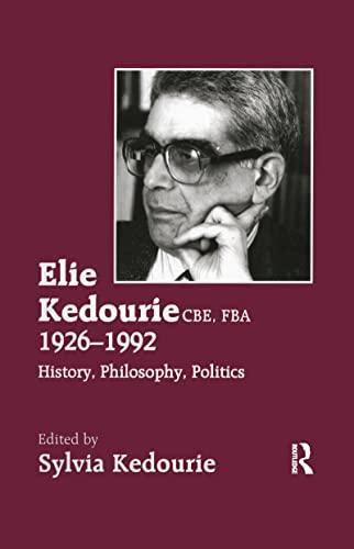 9780714648620: Elie Kedourie, CBE, FBA 1926-1992: History, Philosophy, Politics