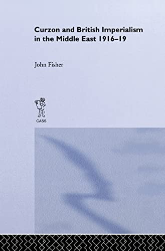 9780714648750: Curzon and British Imperialism in the Middle East, 1916-1919