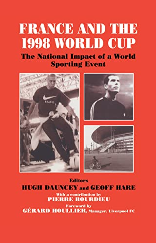 9780714648873: France and the 1998 World Cup: The National Impact of a World Sporting Event (Sport in the Global Society)