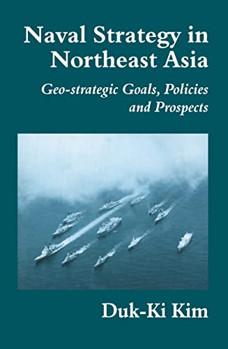 9780714649665: Naval Strategy in Northeast Asia: Geo-strategic Goals, Policies and Prospects (Cass Series: Naval Policy and History)