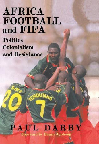 9780714649689: Africa, Football and FIFA: Politics, Colonialism and Resistance