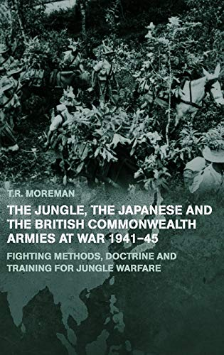9780714649702: The Jungle, Japanese and the British Commonwealth Armies at War, 1941-45: Fighting Methods, Doctrine and Training for Jungle Warfare (Military History and Policy)